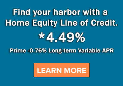 Find your harbor with a Home Equity Line of Credit. 4.49%. Prime -.76% Long-term Variable APR.