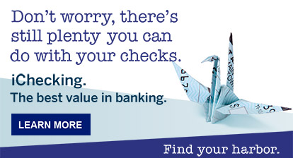 Don't worry, there's still plenty you can do with your checks. iChecking - the best value in banking. Learn More.