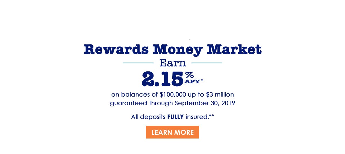 Introducing our Rewards Money Market - Earn 2.5% APY on balances of $100,000 - $3 million - Learn More