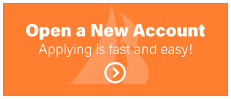 Open a New Account Applying is fast and easy!