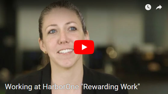 "Working at HarborOne ""Rewarding Work""...Learn More >"
