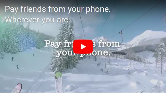 Pay friends from your phone. Wherever you are...Learn More >